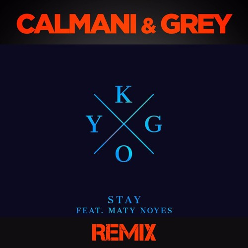 Kygo feat. Maty Noyes - Stay (Calmani & Grey Remix)